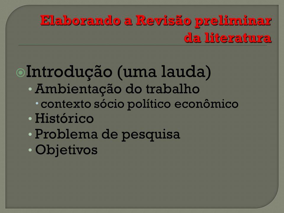 Introdução (uma lauda) Ambientação do trabalho contexto sócio político econômico Histórico Problema de pesquisa Objetivos