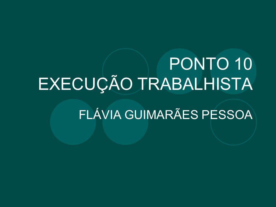 PONTO 10 EXECUÇÃO TRABALHISTA FLÁVIA GUIMARÃES PESSOA