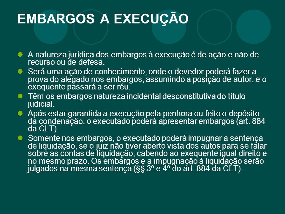 EMBARGOS A EXECUÇÃO A natureza jurídica dos embargos à execução é de ação e não de recurso ou de defesa. Será uma ação de conhecimento, onde o devedor