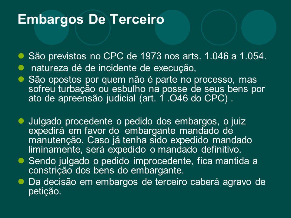 Embargos De Terceiro São previstos no CPC de 1973 nos arts. 1.046 a 1.054. natureza dé de incidente de execução, São opostos por quem não é parte no p