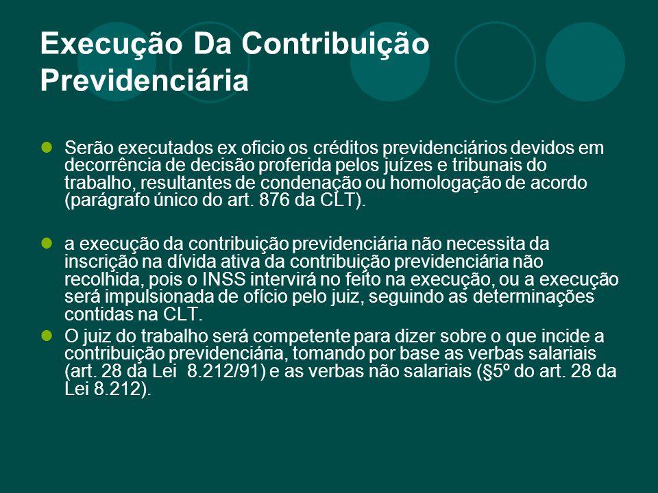 Execução Da Contribuição Previdenciária Serão executados ex oficio os créditos previdenciários devidos em decorrência de decisão proferida pelos juíze