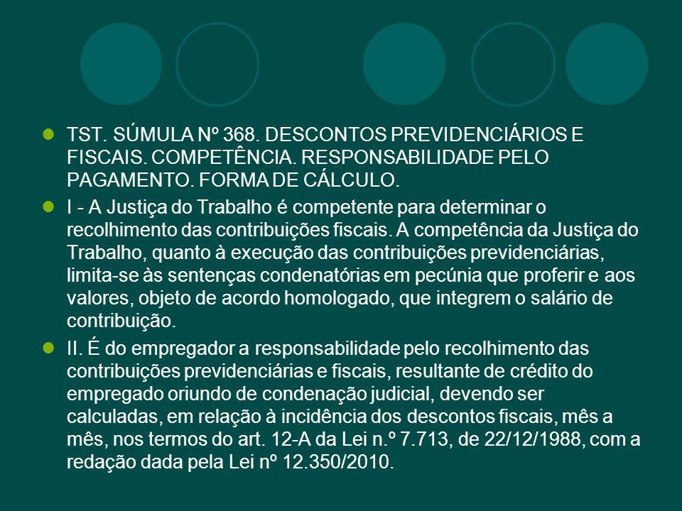 TST.SÚMULA Nº 368. DESCONTOS PREVIDENCIÁRIOS E FISCAIS.