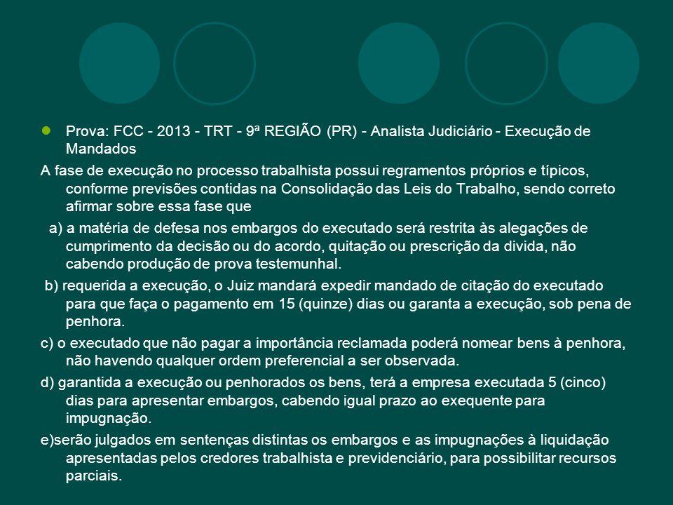 Prova: FCC - 2013 - TRT - 9ª REGIÃO (PR) - Analista Judiciário - Execução de Mandados A fase de execução no processo trabalhista possui regramentos pr