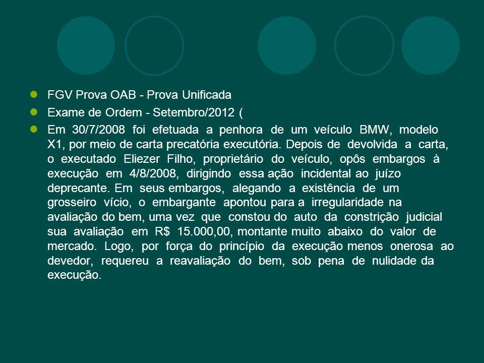 FGV Prova OAB - Prova Unificada Exame de Ordem - Setembro/2012 ( Em 30/7/2008 foi efetuada a penhora de um veículo BMW, modelo X1, por meio de carta p