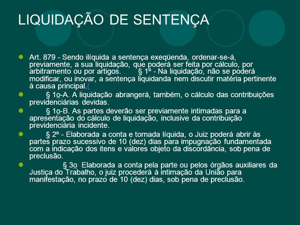 LIQUIDAÇÃO DE SENTENÇA Art. 879 - Sendo ilíquida a sentença exeqüenda, ordenar-se-á, previamente, a sua liquidação, que poderá ser feita por cálculo,