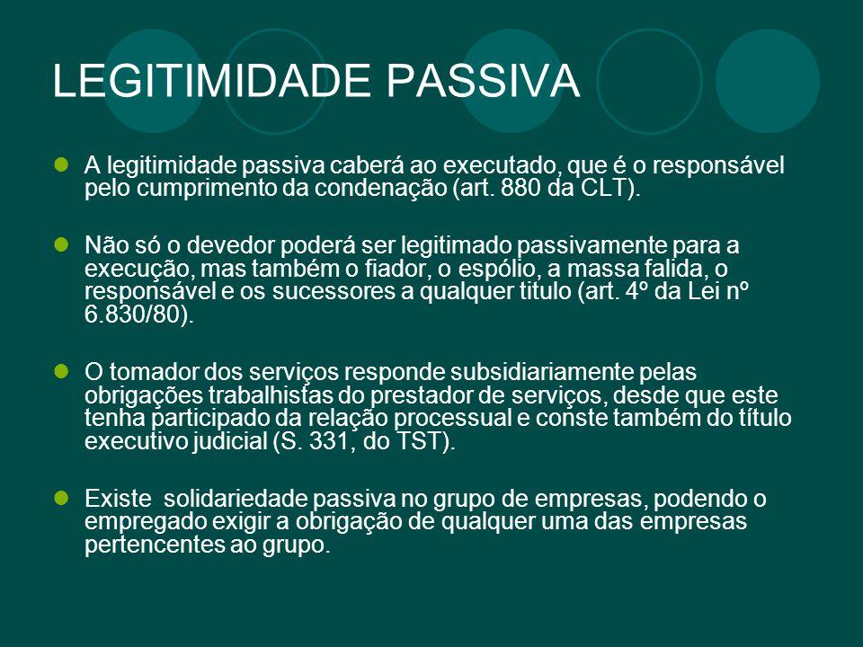 LEGITIMIDADE PASSIVA A legitimidade passiva caberá ao executado, que é o responsável pelo cumprimento da condenação (art. 880 da CLT). Não só o devedo
