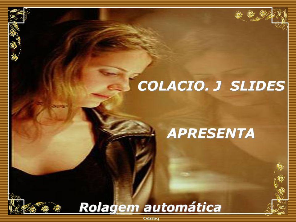 Colacio.j Colacio.j COLACIO. J SLIDES APRESENTA Rolagem automática