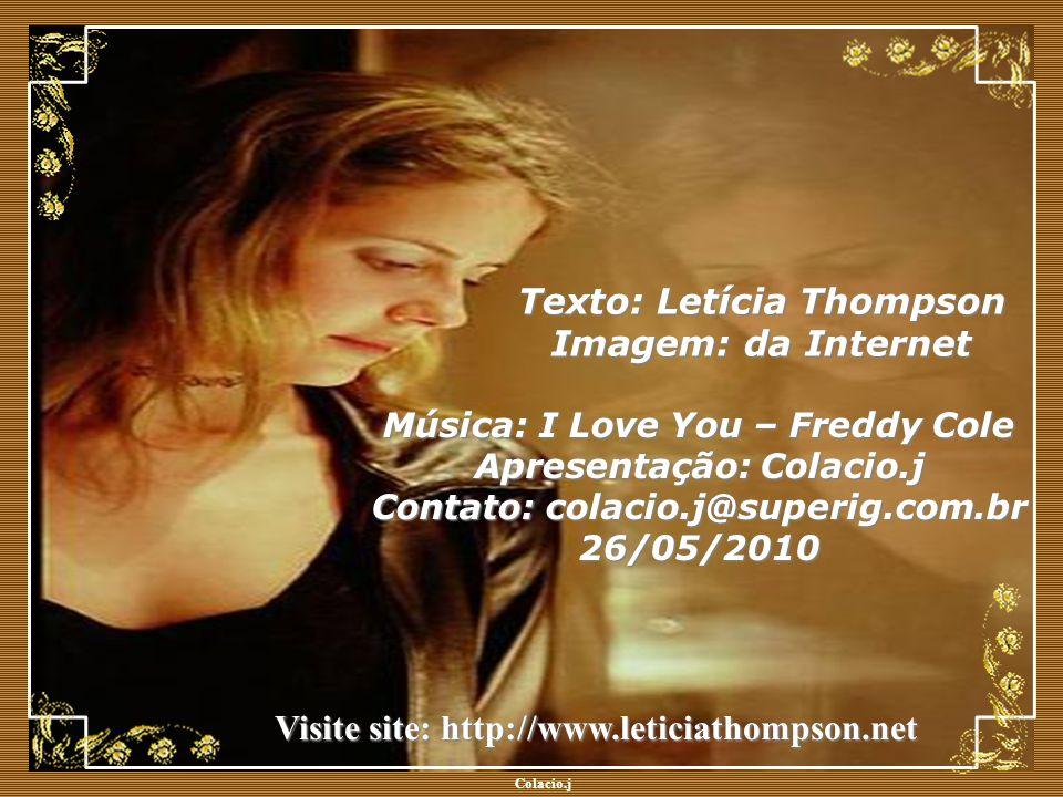 Colacio.j Colacio.j Música: I Love You – Freddy Cole Apresentação: Colacio.j Contato: colacio.j@superig.com.br 26/05/2010 Texto: Letícia Thompson Imagem: da Internet Visite site: http://www.leticiathompson.net