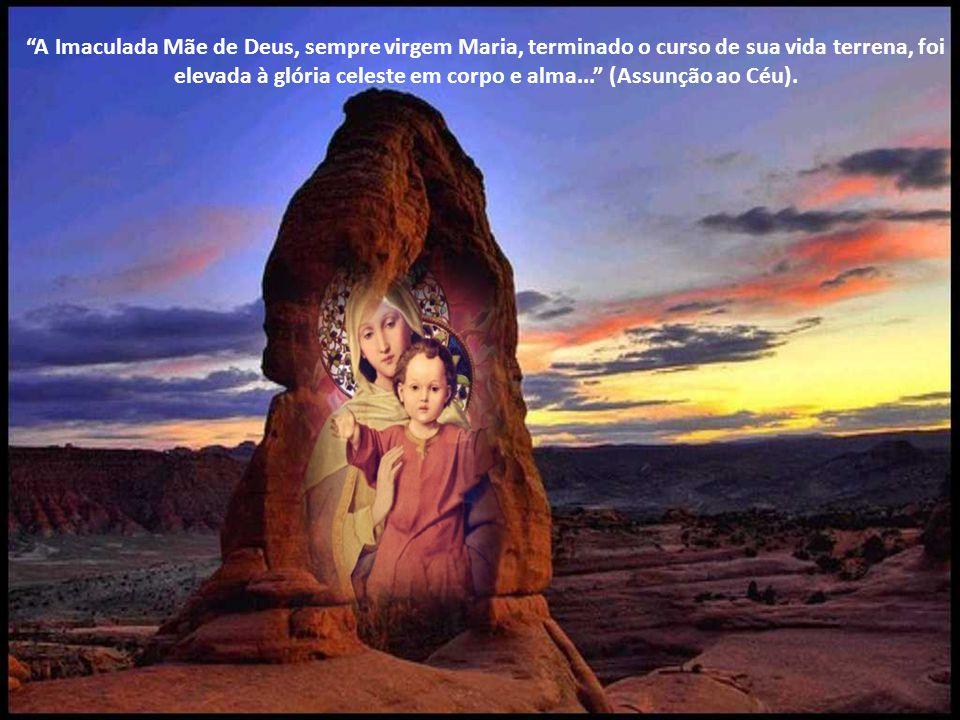 A Imaculada Mãe de Deus, sempre virgem Maria, terminado o curso de sua vida terrena, foi elevada à glória celeste em corpo e alma...