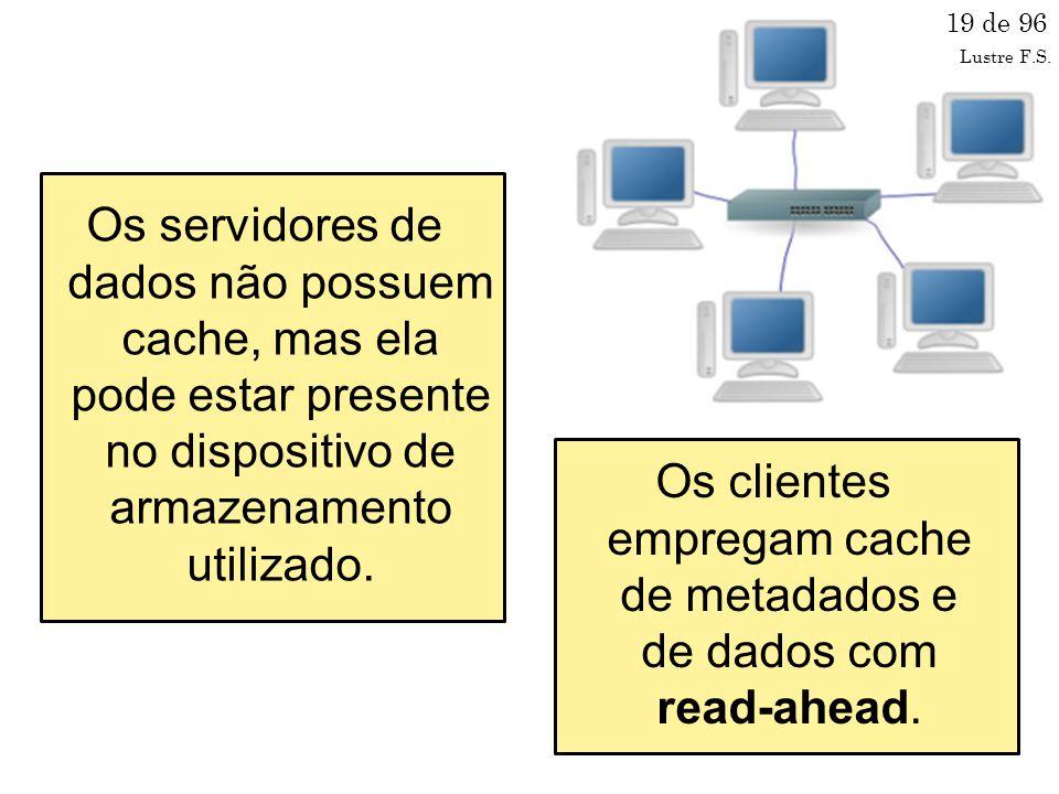 Os servidores de dados não possuem cache, mas ela pode estar presente no dispositivo de armazenamento utilizado.