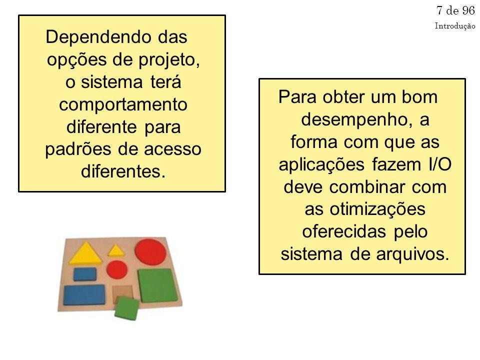 Dependendo das opções de projeto, o sistema terá comportamento diferente para padrões de acesso diferentes.