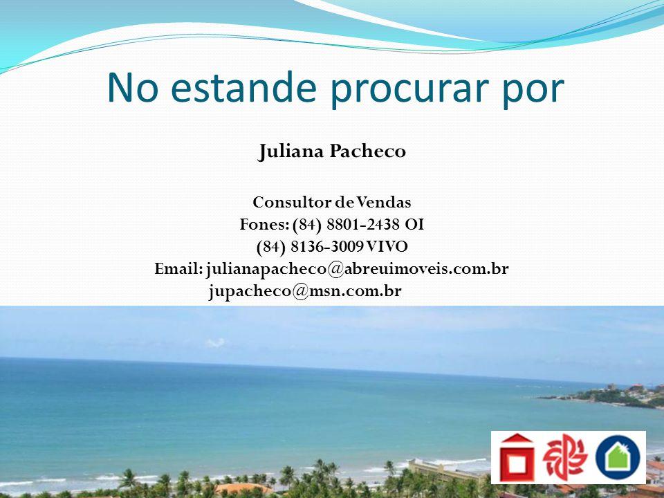 Juliana Pacheco Consultor de Vendas Fones: (84) 8801-2438 OI (84) 8136-3009 VIVO Email: julianapacheco@abreuimoveis.com.br jupacheco@msn.com.br No est