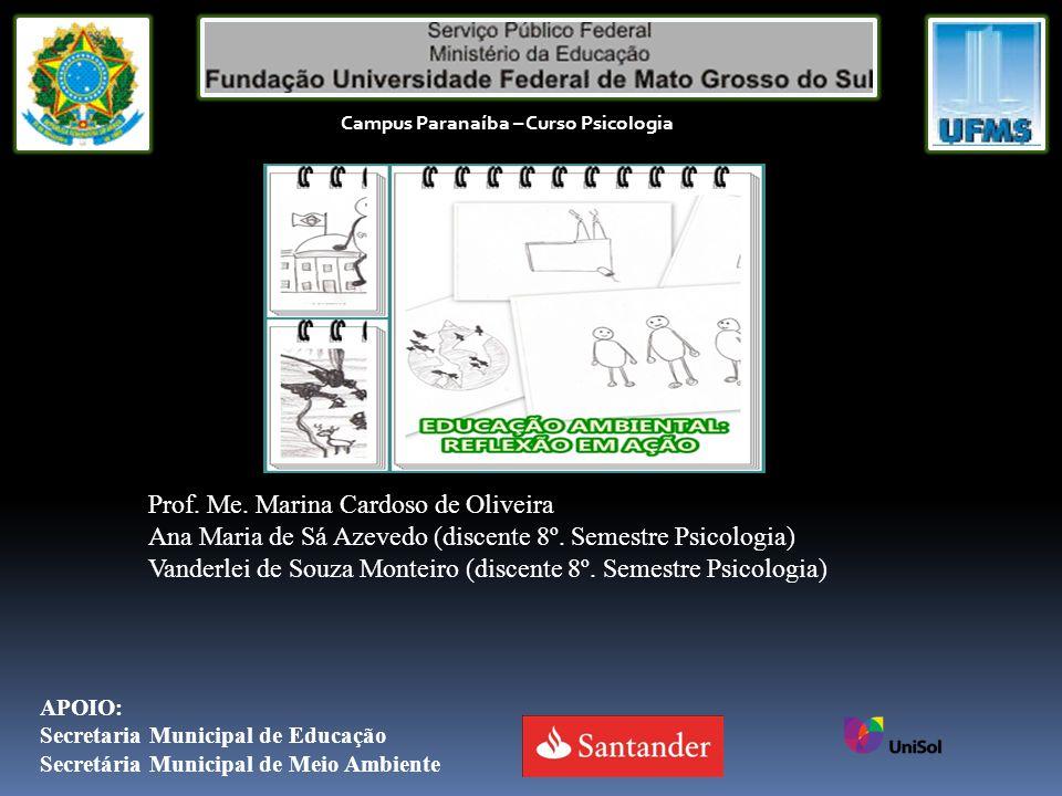 Campus Paranaíba – Curso Psicologia Prof. Me. Marina Cardoso de Oliveira Ana Maria de Sá Azevedo (discente 8º. Semestre Psicologia) Vanderlei de Souza