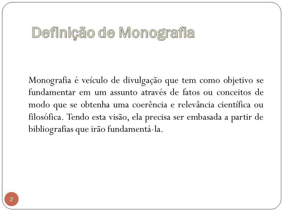 2 Monografia é veículo de divulgação que tem como objetivo se fundamentar em um assunto através de fatos ou conceitos de modo que se obtenha uma coerê
