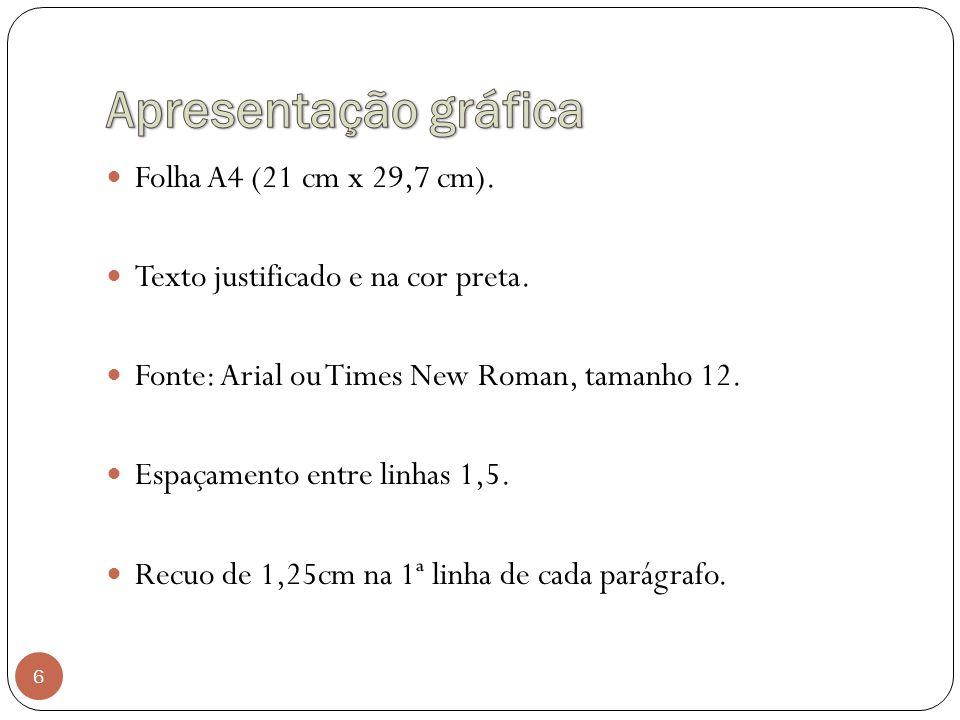 6 Folha A4 (21 cm x 29,7 cm). Texto justificado e na cor preta. Fonte: Arial ou Times New Roman, tamanho 12. Espaçamento entre linhas 1,5. Recuo de 1,