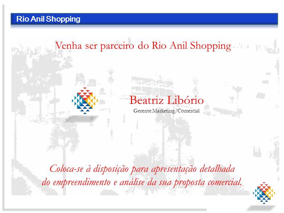 Rio Anil Shopping Venha ser parceiro do Rio Anil Shopping Beatriz Libório Gerente Marketing/Comercial Coloca-se à disposição para apresentação detalha