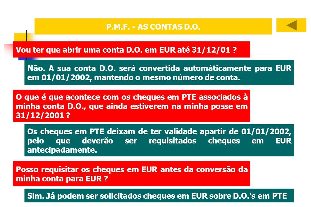 P.M.F. - AS CONTAS D.O. Vou ter que abrir uma conta D.O. em EUR até 31/12/01 ? Não. A sua conta D.O. será convertida automáticamente para EUR em 01/01