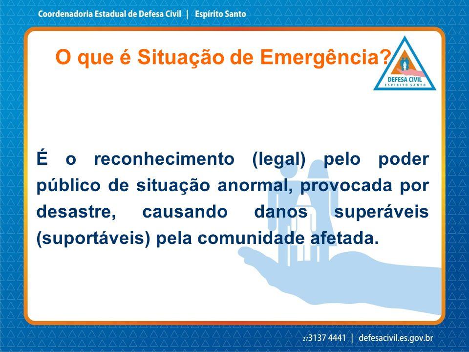 É o reconhecimento (legal) pelo poder público de situação anormal, provocada por desastres, causando sérios danos à comunidade afetada, inclusive à incolumidade e à vida de seus integrantes.