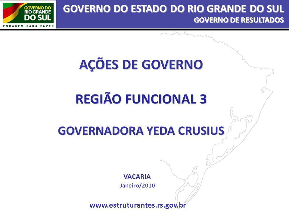 AÇÕES DE GOVERNO REGIÃO FUNCIONAL 3 GOVERNADORA YEDA CRUSIUS Janeiro/2010 www.estruturantes.rs.gov.br VACARIA GOVERNO DO ESTADO DO RIO GRANDE DO SUL G