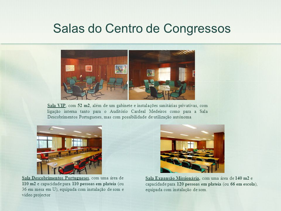 Salas do Centro de Congressos Sala Descobrimentos Portugueses, com uma área de 110 m2 e capacidade para 110 pessoas em plateia (ou 36 em mesa em U), e