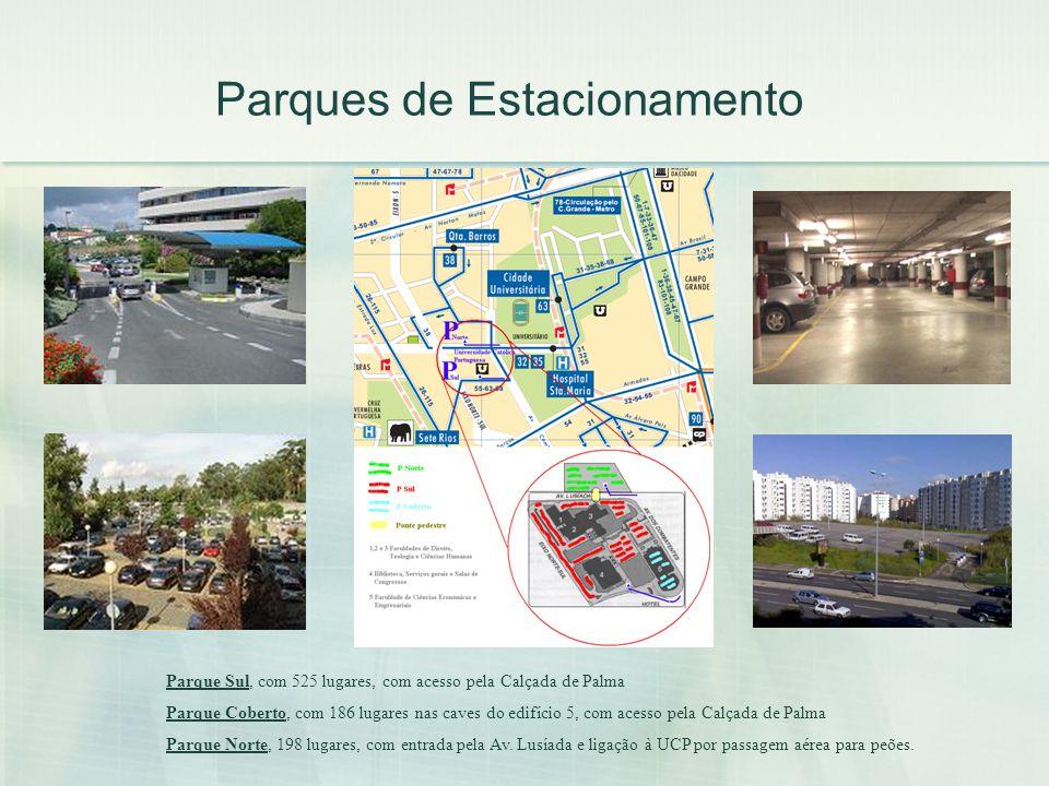 Parques de Estacionamento Parque Sul, com 525 lugares, com acesso pela Calçada de Palma Parque Coberto, com 186 lugares nas caves do edifício 5, com a