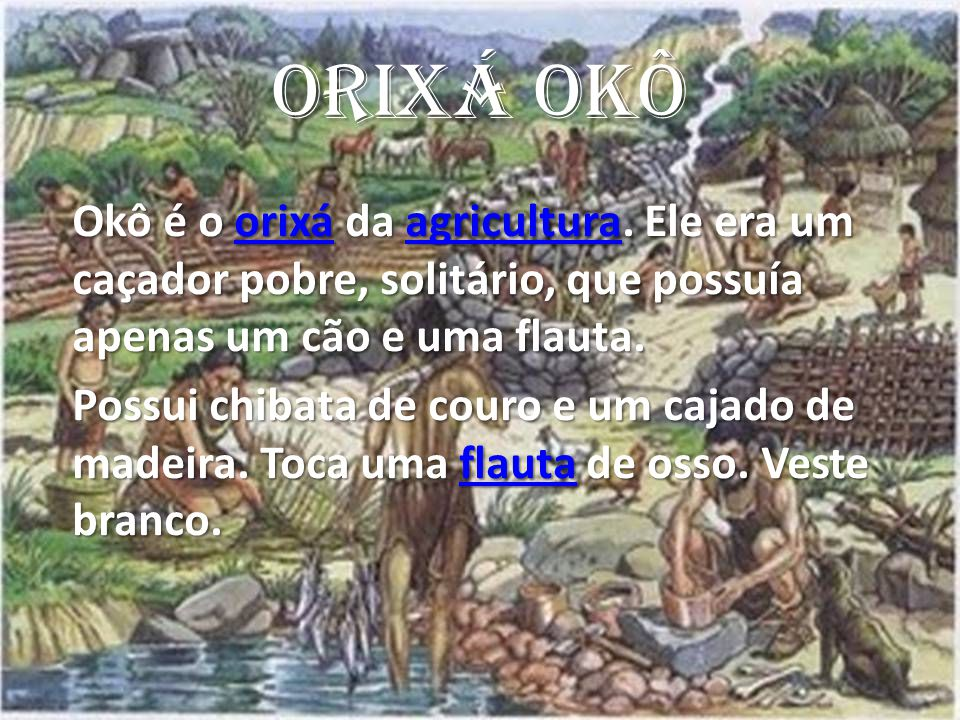 Okô é o orixá da agricultura.