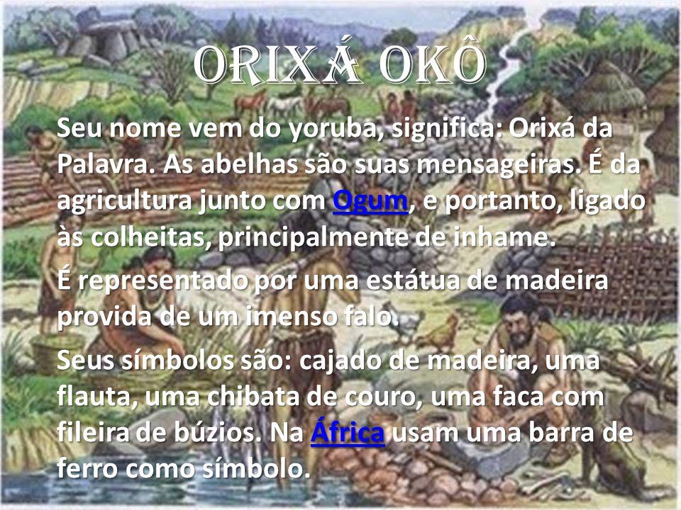 ORIXÁ OKÔ Seu nome vem do yoruba, significa: Orixá da Palavra.