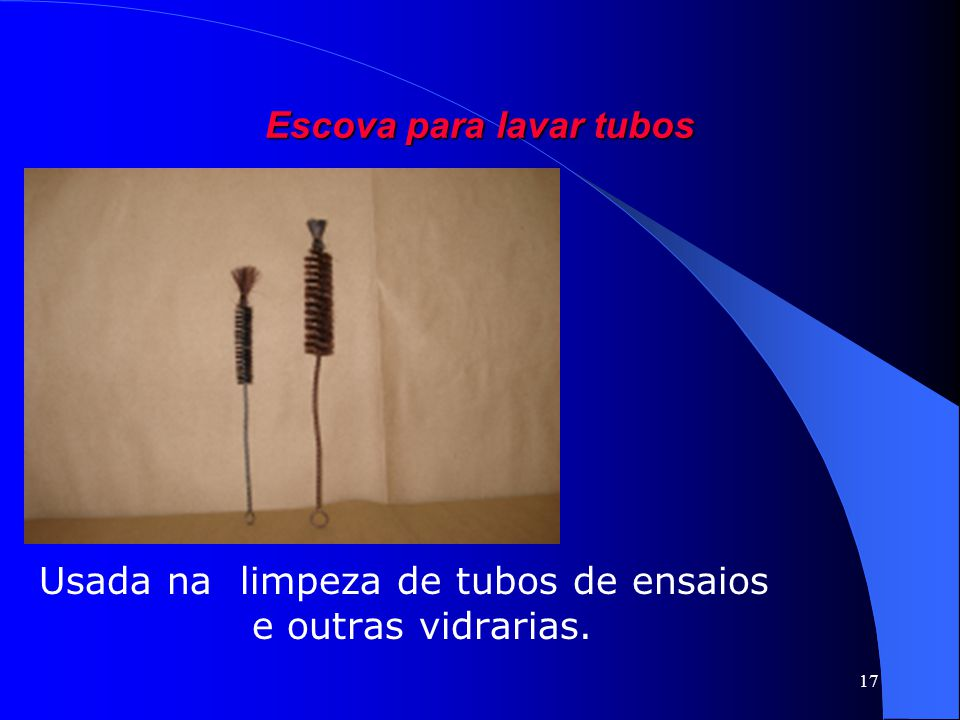 17 Escova para lavar tubos Usada na limpeza de tubos de ensaios e outras vidrarias.