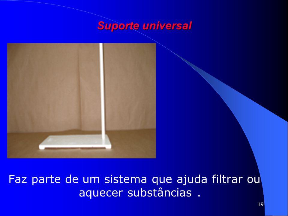 19 Suporte universal Faz parte de um sistema que ajuda filtrar ou aquecer substâncias.