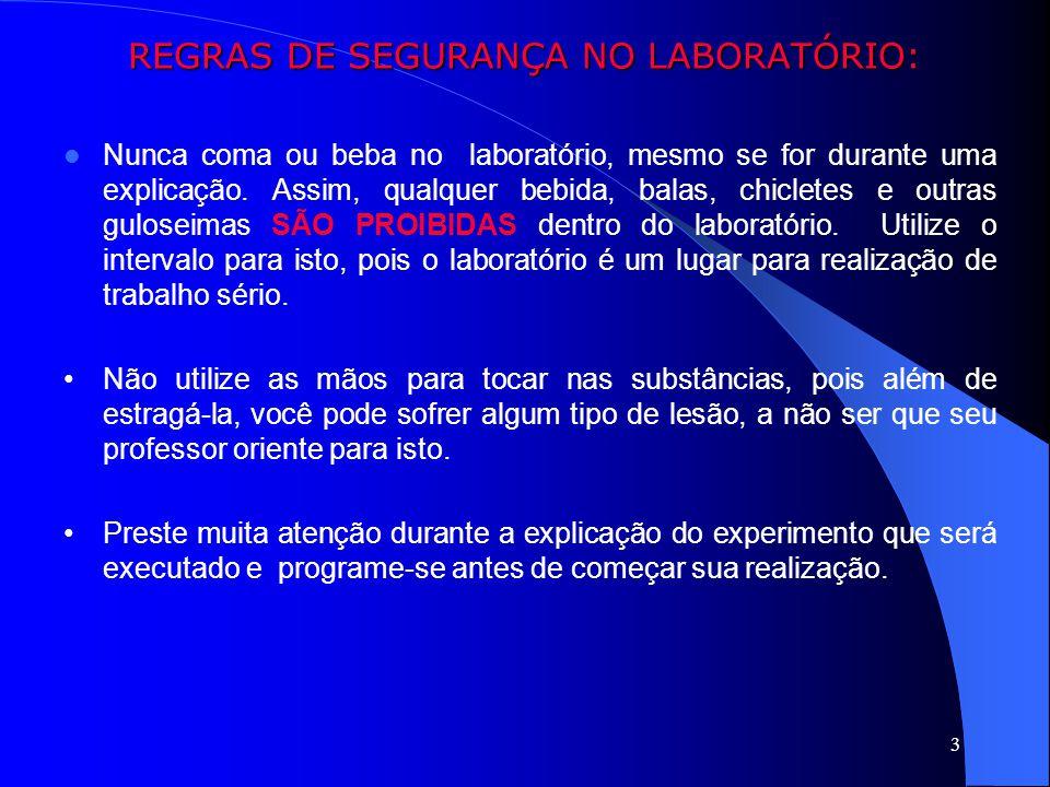 3 REGRAS DE SEGURANÇA NO LABORATÓRIO: REGRAS DE SEGURANÇA NO LABORATÓRIO: Nunca coma ou beba no laboratório, mesmo se for durante uma explicação. Assi