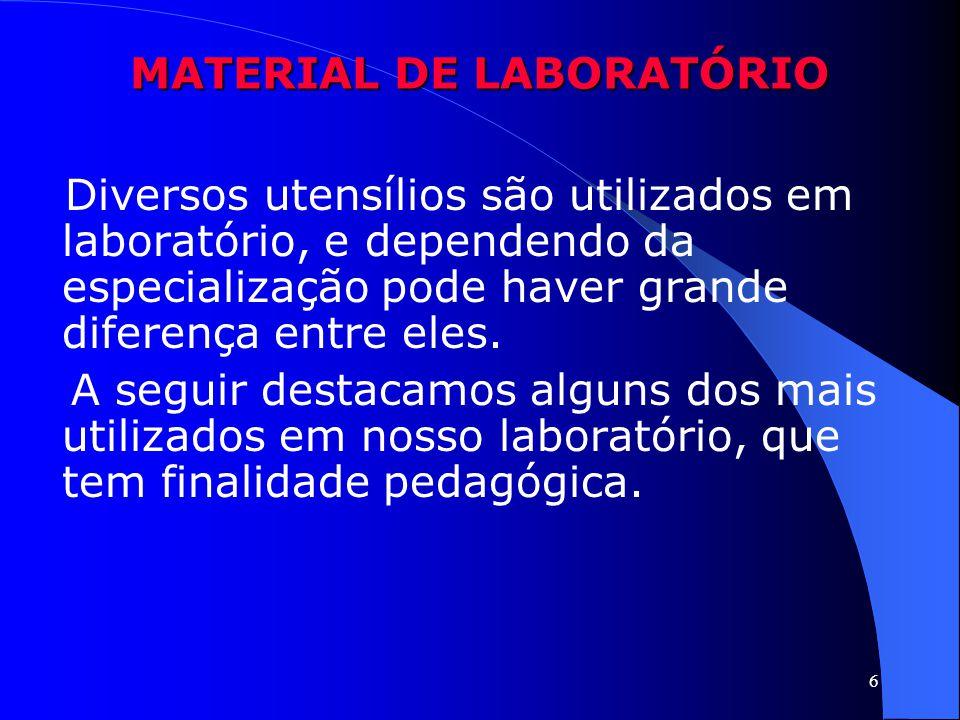 6 MATERIAL DE LABORATÓRIO Diversos utensílios são utilizados em laboratório, e dependendo da especialização pode haver grande diferença entre eles. A