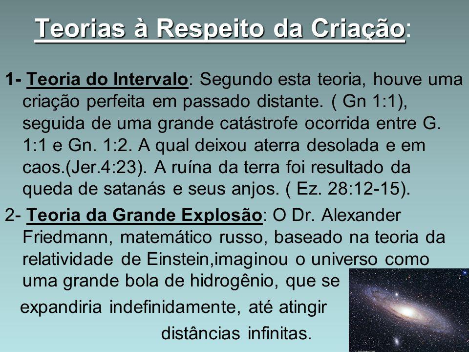 Teorias à Respeito da Criação Teorias à Respeito da Criação: 1- Teoria do Intervalo: Segundo esta teoria, houve uma criação perfeita em passado distante.