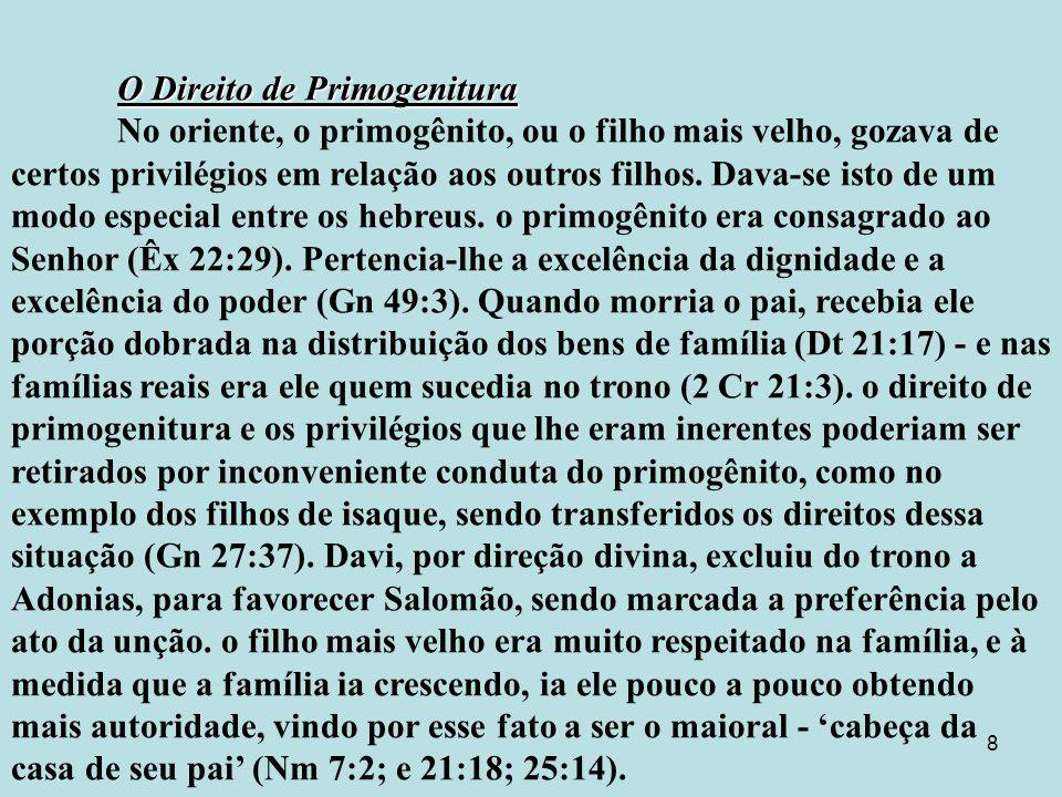 8 O Direito de Primogenitura No oriente, o primogênito, ou o filho mais velho, gozava de certos privilégios em relação aos outros filhos.