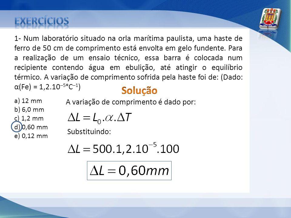 1- Num laboratório situado na orla marítima paulista, uma haste de ferro de 50 cm de comprimento está envolta em gelo fundente. Para a realização de u