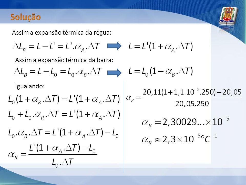 Assim a expansão térmica da régua: Igualando: Assim a expansão térmica da barra: