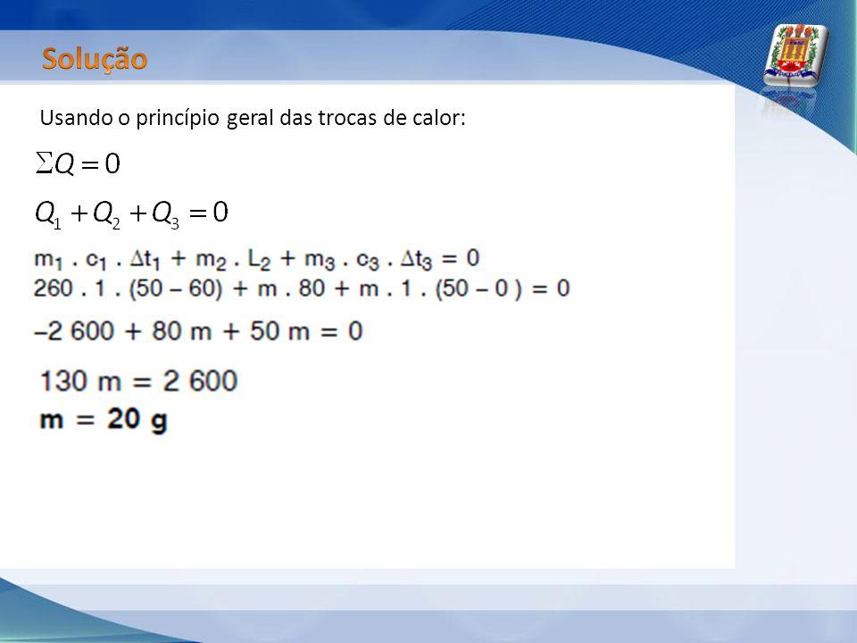 Usando o princípio geral das trocas de calor: