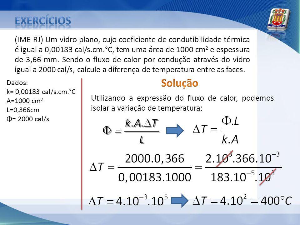 (IME-RJ) Um vidro plano, cujo coeficiente de condutibilidade térmica é igual a 0,00183 cal/s.cm.°C, tem uma área de 1000 cm 2 e espessura de 3,66 mm