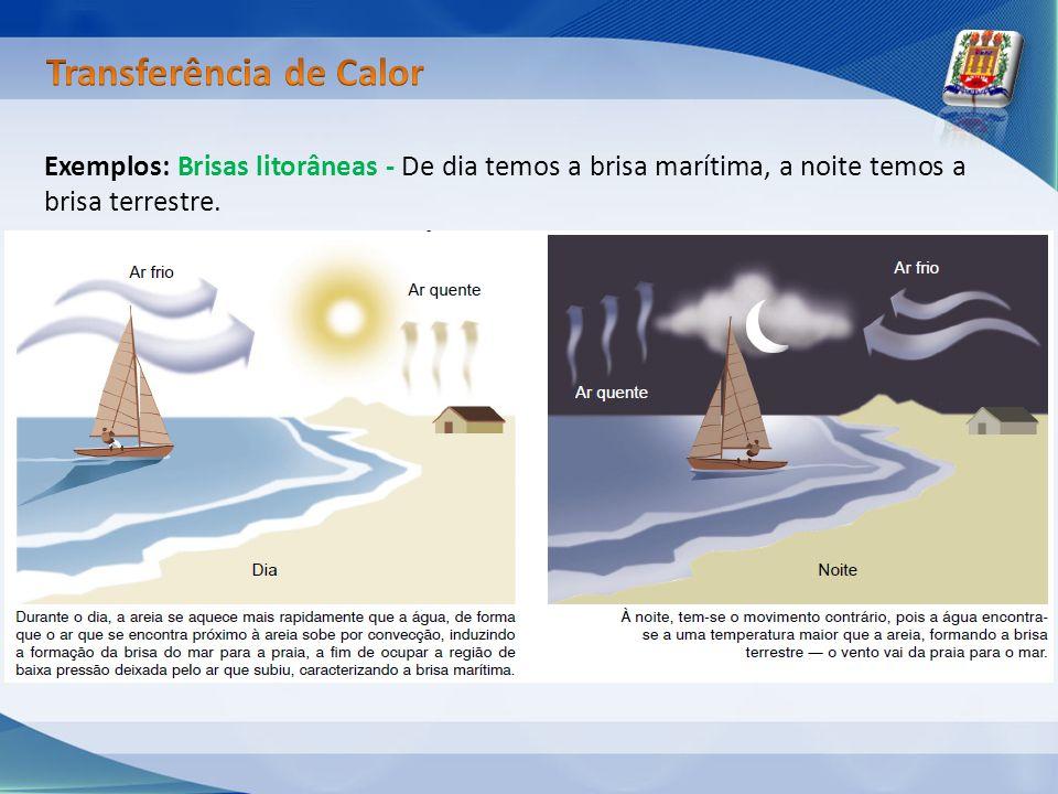 Exemplos: Brisas litorâneas - De dia temos a brisa marítima, a noite temos a brisa terrestre.