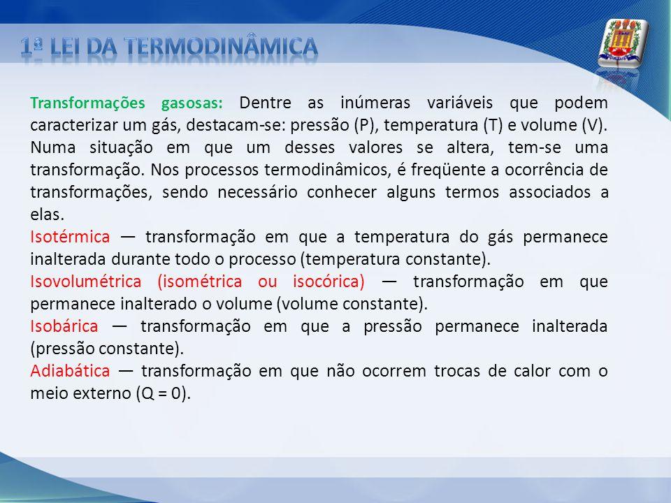 Transformações gasosas: Dentre as inúmeras variáveis que podem caracterizar um gás, destacam-se: pressão (P), temperatura (T) e volume (V). Numa situa