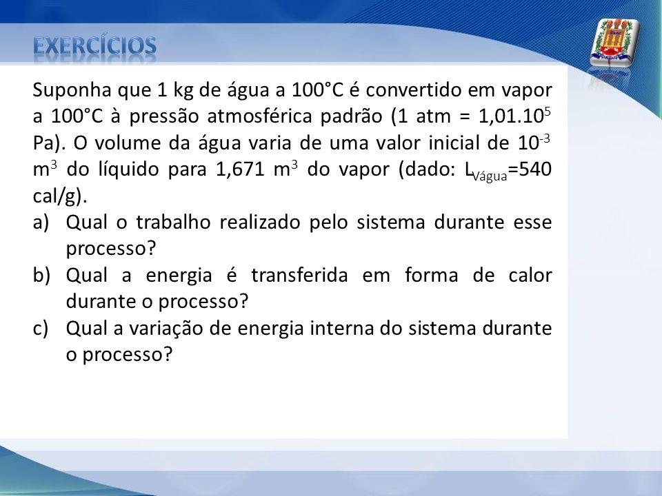 Suponha que 1 kg de água a 100°C é convertido em vapor a 100°C à pressão atmosférica padrão (1 atm = 1,01.10 5 Pa). O volume da água varia de uma valo