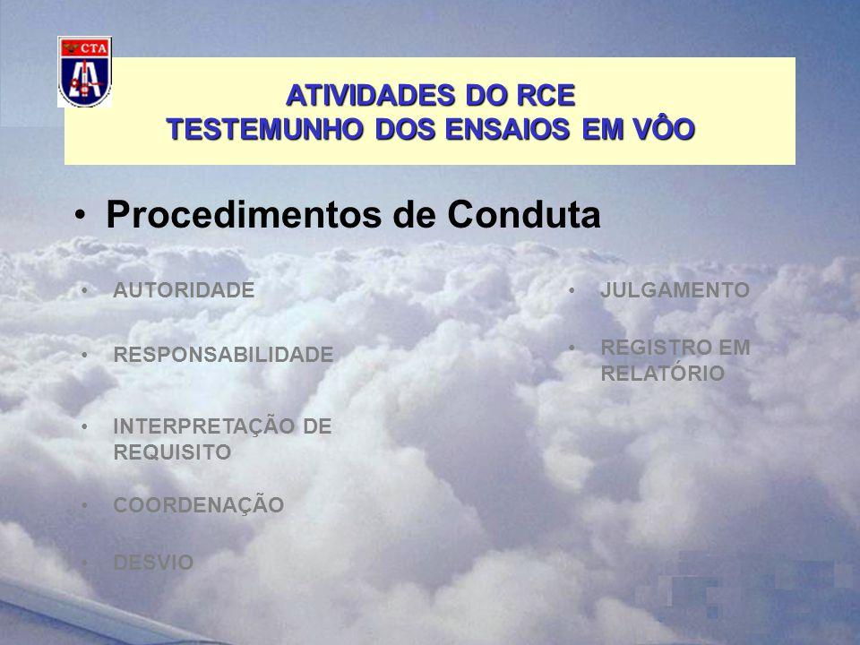 AUTORIDADE ATIVIDADES DO RCE TESTEMUNHO DOS ENSAIOS EM VÔO Procedimentos de Conduta RESPONSABILIDADE INTERPRETAÇÃO DE REQUISITO COORDENAÇÃO DESVIO JULGAMENTO REGISTRO EM RELATÓRIO