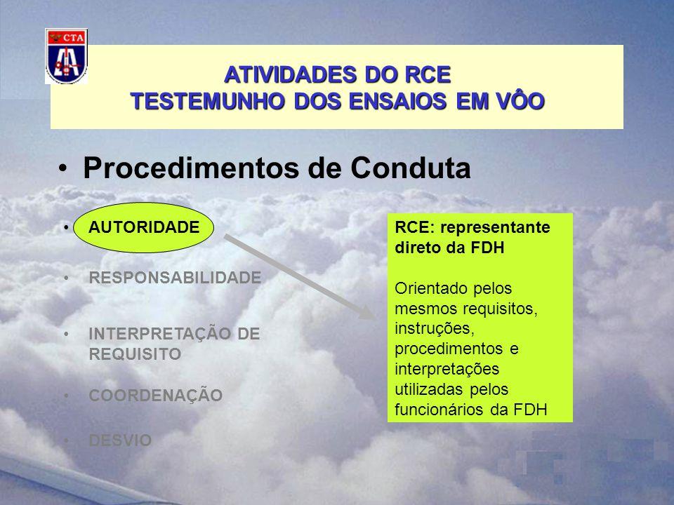 ATIVIDADES DO RCE TESTEMUNHO DOS ENSAIOS EM VÔO Procedimentos de Conduta RESPONSABILIDADE INTERPRETAÇÃO DE REQUISITO COORDENAÇÃO DESVIO AUTORIDADERCE: representante direto da FDH Orientado pelos mesmos requisitos, instruções, procedimentos e interpretações utilizadas pelos funcionários da FDH