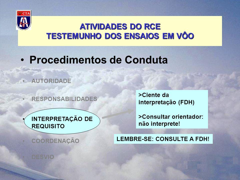 ATIVIDADES DO RCE TESTEMUNHO DOS ENSAIOS EM VÔO Procedimentos de Conduta COORDENAÇÃO DESVIO >Ciente da interpretação (FDH) >Consultar orientador: não interprete.