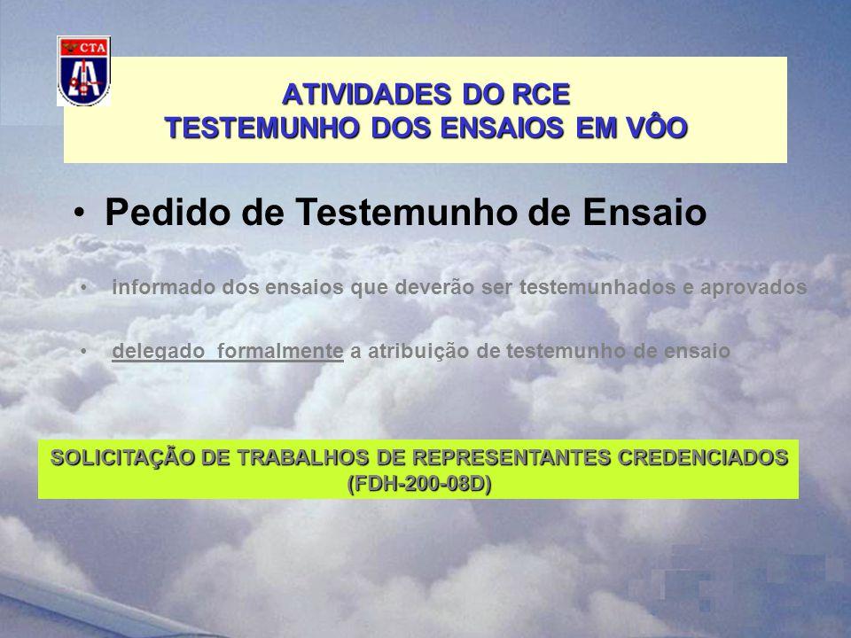 informado dos ensaios que deverão ser testemunhados e aprovados ATIVIDADES DO RCE TESTEMUNHO DOS ENSAIOS EM VÔO Pedido de Testemunho de Ensaio delegado formalmente a atribuição de testemunho de ensaio SOLICITAÇÃO DE TRABALHOS DE REPRESENTANTES CREDENCIADOS (FDH-200-08D)