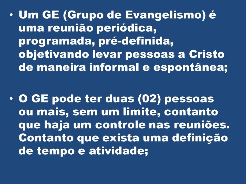 Um GE (Grupo de Evangelismo) é uma reunião periódica, programada, pré-definida, objetivando levar pessoas a Cristo de maneira informal e espontânea; O