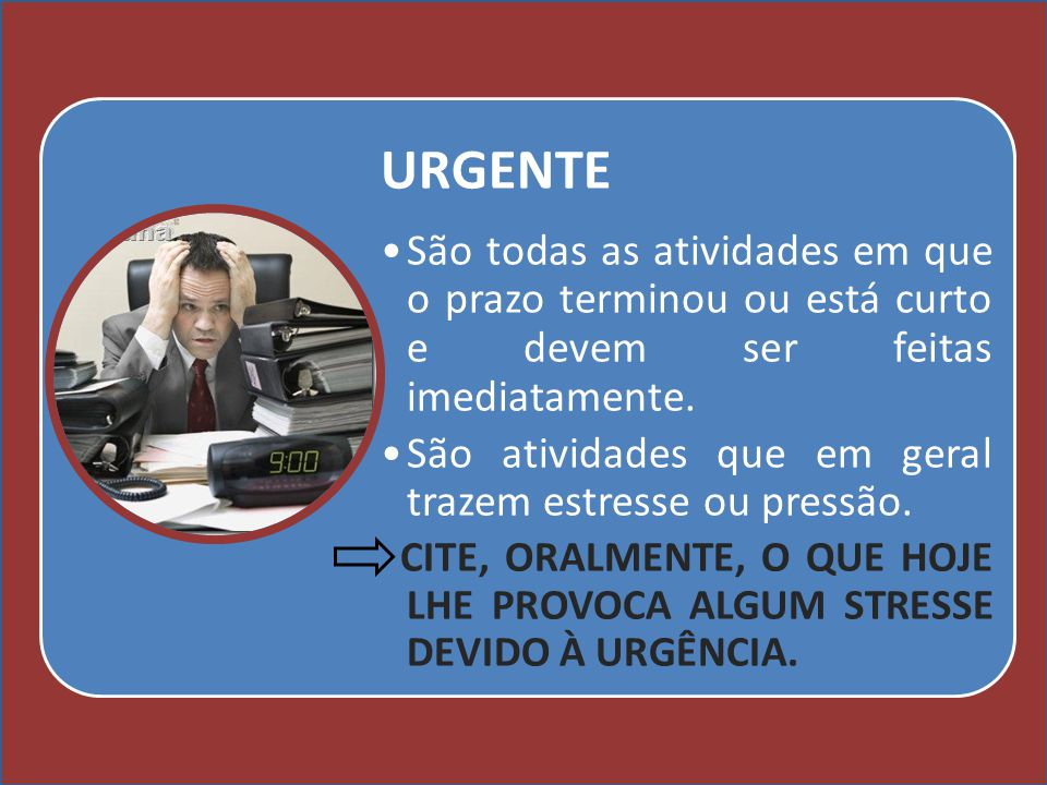 Cursos a Distância em todo o Brasil www.institutoprominas.com.br 0800 283 8380 UCAMPROMINASUCAMPROMINAS UCAMPROMINASUCAMPROMINAS Cursos a Distância em todo o Brasil www.ucamprominas.com.br 0800 283 8380 Cursos a Distância em todo o Brasil www.institutoprominas.com.br 0800 283 8380 Cursos a Distância em todo o Brasil www.ucamprominas.com.br 0800 283 8380 URGENTE São todas as atividades em que o prazo terminou ou está curto e devem ser feitas imediatamente.