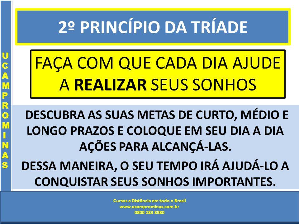 Cursos a Distância em todo o Brasil www.institutoprominas.com.br 0800 283 8380 UCAMPROMINASUCAMPROMINAS UCAMPROMINASUCAMPROMINAS Cursos a Distância em todo o Brasil www.ucamprominas.com.br 0800 283 8380 Cursos a Distância em todo o Brasil www.institutoprominas.com.br 0800 283 8380 Cursos a Distância em todo o Brasil www.ucamprominas.com.br 0800 283 8380 DESCUBRA AS SUAS METAS DE CURTO, MÉDIO E LONGO PRAZOS E COLOQUE EM SEU DIA A DIA AÇÕES PARA ALCANÇÁ-LAS.