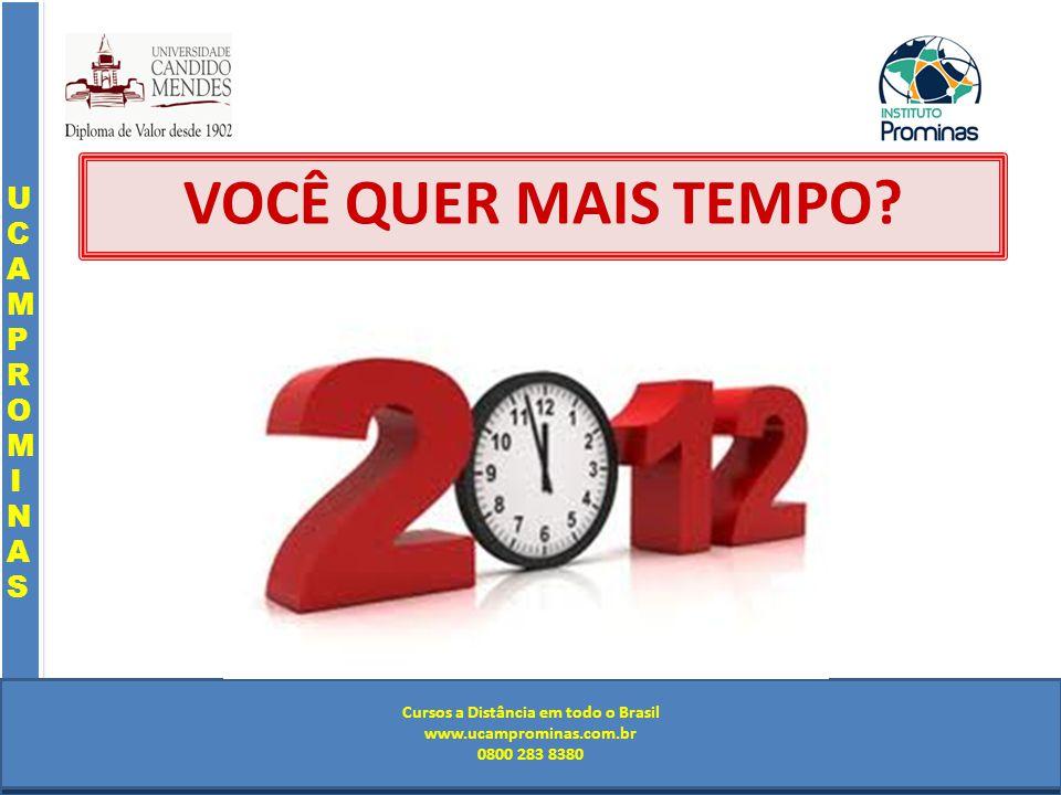 Cursos a Distância em todo o Brasil www.institutoprominas.com.br 0800 283 8380 UCAMPROMINASUCAMPROMINAS UCAMPROMINASUCAMPROMINAS Cursos a Distância em todo o Brasil www.ucamprominas.com.br 0800 283 8380 Cursos a Distância em todo o Brasil www.institutoprominas.com.br 0800 283 8380 Cursos a Distância em todo o Brasil www.ucamprominas.com.br 0800 283 8380 VOCÊ QUER MAIS TEMPO