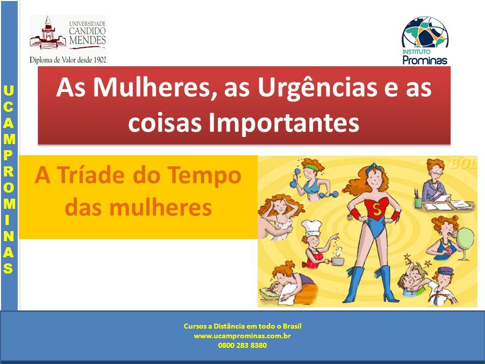 Cursos a Distância em todo o Brasil www.institutoprominas.com.br 0800 283 8380 UCAMPROMINASUCAMPROMINAS UCAMPROMINASUCAMPROMINAS Cursos a Distância em todo o Brasil www.ucamprominas.com.br 0800 283 8380 Cursos a Distância em todo o Brasil www.institutoprominas.com.br 0800 283 8380 Cursos a Distância em todo o Brasil www.ucamprominas.com.br 0800 283 8380 As Mulheres, as Urgências e as coisas Importantes A Tríade do Tempo das mulheres