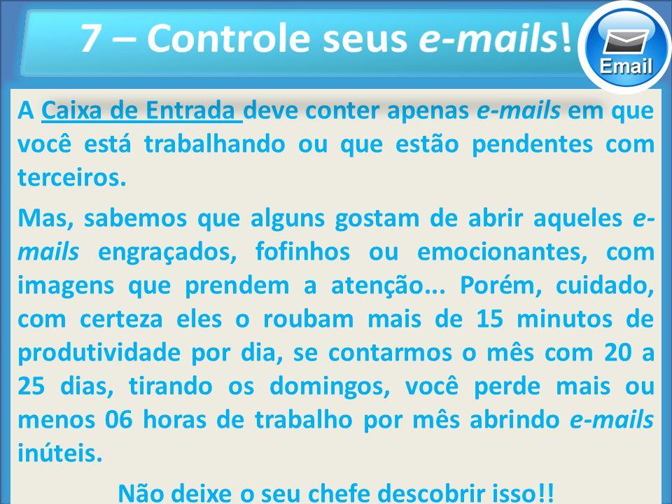 Cursos a Distância em todo o Brasil www.institutoprominas.com.br 0800 283 8380 UCAMPROMINASUCAMPROMINAS UCAMPROMINASUCAMPROMINAS Cursos a Distância em todo o Brasil www.ucamprominas.com.br 0800 283 8380 Cursos a Distância em todo o Brasil www.institutoprominas.com.br 0800 283 8380 Cursos a Distância em todo o Brasil www.ucamprominas.com.br 0800 283 8380 A Caixa de Entrada deve conter apenas e-mails em que você está trabalhando ou que estão pendentes com terceiros.